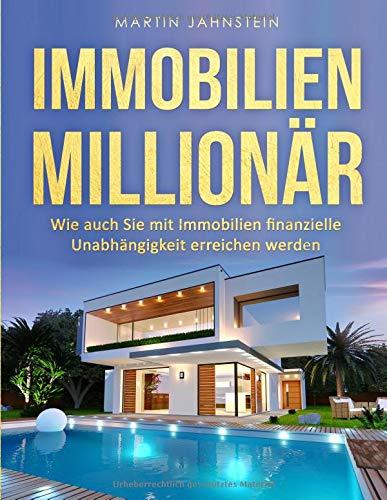 Immobilien: Immobilien Millionär: Wie auch Sie mit Immobilien finanzielle Unabhängigkeit erreichen werden