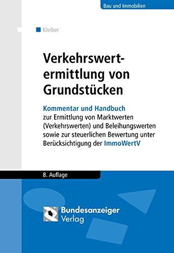 Verkehrswertermittlung von Grundstücken: Kommentar und Handbuch zur Ermittlung von Marktwerten (Verkehrswerten) und Beleihungswerten sowie zur …