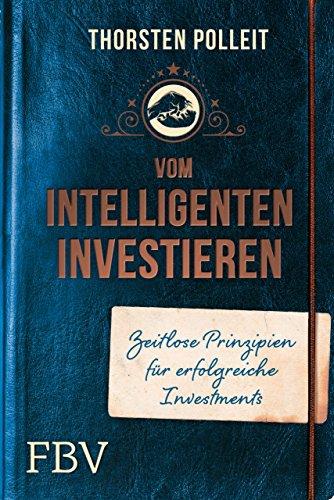 Vom intelligenten Investieren: Zeitlose Prinzipien für erfolgreiche Investments