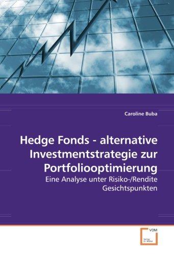 Hedge Fonds - alternative Investmentstrategie zur Portfoliooptimierung: Eine Analyse unter Risiko-/Rendite Gesichtspunkten