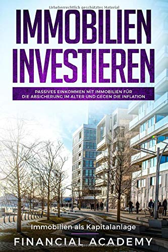 Immobilien investieren: Immobilien als Kapitalanlage. Passives Einkommen mit Immobilien für die Absicherung im Alter und gegen die Inflation.