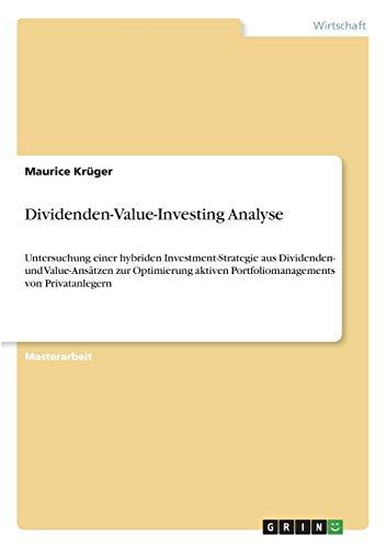 Dividenden-Value-Investing Analyse: Untersuchung einer hybriden Investment-Strategie aus Dividenden- und Value-Ansätzen zur Optimierung aktiven Portfoliomanagements von Privatanlegern