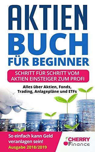 Aktien für Beginner: Schritt für Schritt vom Aktien Einsteiger zum Profi - Alles über Aktien, Fonds, Trading, Anlagepläne und ETFs - So einfach kann ... Immobilien und Aktien für Einsteiger)