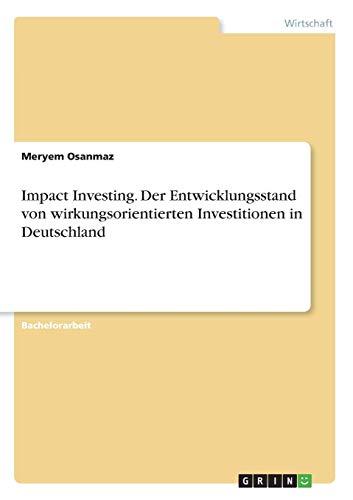 Impact Investing. Der Entwicklungsstand von wirkungsorientierten Investitionen in Deutschland